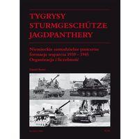 Tygrysy Sturmgeschütze Jagdpanthery Niemieckie samodzielne pancerne formacje wsparcia 1939 ? 1945 (opr. miękka)