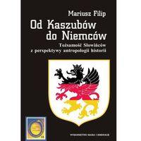 Od Kaszubów do Niemców. Tożsamość Słowińców z perspektywy antropologii historii (opr. broszurowa)