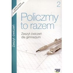 MATEMATYKA 2 GIMNAZJUM ĆWICZENIA. POLICZMY TO RAZEM 2 (opr. miękka)
