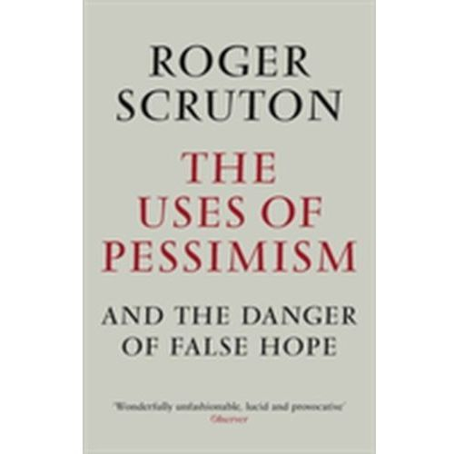 The Uses of Pessimism Roger Scruton