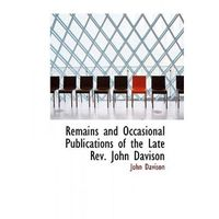 Remains and Occasional Publications of the Late REV. John Davison