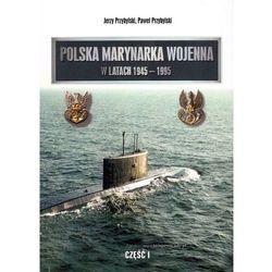 Polska marynarka wojenna w latach 1945 - 1995. Część 1 (opr. miękka)