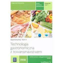 Technologia gastronomiczna z towaroznawstwem Gastronomia tom II Technik żywienia i usług gastronomicznych Kucharz Kwalifikacja T.6 podręcznik cz.1 / REA (opr. miękka)