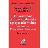 Finansowanie ochrony środowiska i gospodarki wodnej. Art. 400-421. Prawa ochrony środowiska. Komentarz. (opr. miękka)