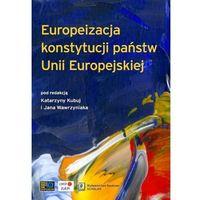 Europeizacja konstytucji państw Unii Europejskiej (opr. twarda)