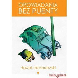 Opowiadania bez puenty - Dostępne od: 2013-11-06 (opr. miękka)