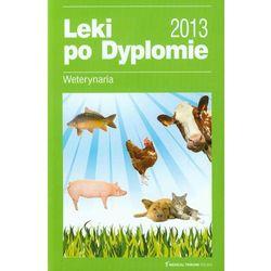Leki po Dyplomie 2013 Weterynaria (opr. miękka)