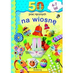 50 PRAC RĘCZNYCH NA WIOSNĘ TW (opr. twarda)
