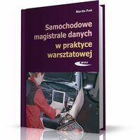 Samochodowe magistrale danych w praktyce warsztatowej. Budowa, diagnostyka, obsługa (opr. miękka)