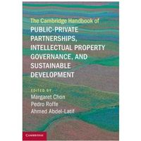 Cambridge Handbook of Public-Private Partnerships, Intellectual Property Governance, and Sustainable Development