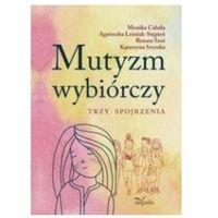 Mutyzm wybiórczy - Cabała Monika, Leśniak-Stępień Agnieszka, Szot Renata, Szyszka Katarzyna