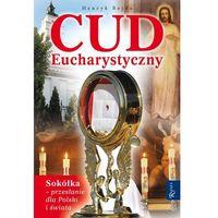 Cud Eucharystyczny. Sokółka - przesłanie dla Polski i świata