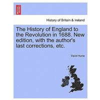 History of England to the Revolution in 1688. New Edition, with the Author's Last Corrections, Etc. Volumethe Fourth