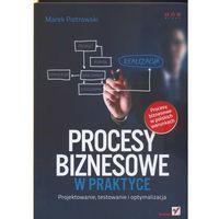 Procesy biznesowe w praktyce. Projektowanie, testowanie i optymalizacja (opr. miękka)