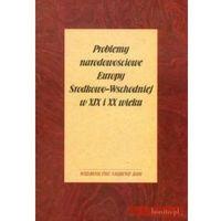 Problemy narodowościowe Europy Środkowo-Wschodniej w XIX i XX wieku. (opr. twarda)