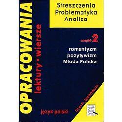Opracowania Lektury Wiersze, Romantyzm Pozytywizm Młoda Polska, część 2, liceum, technikum