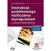 Instrukcja podatkowego rozliczania wynagrodzeń z wzorami dokumentów (opr. miękka)