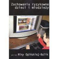 Zachowania ryzykowne dzieci i młodzieży - Nina Ogińska-Bulik (opr. miękka)