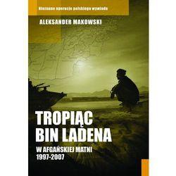 Tropiąc Bin Ladena. W afgańskiej matni 1997-2007 - Jeśli zamówisz do 14:00, wyślemy tego samego dnia. Darmowa dostawa, już od 49,90 zł.