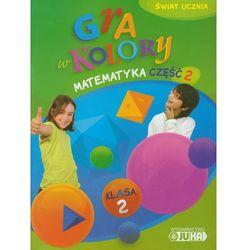 Gra w kolory 2 Matematyka Podręcznik z ćwiczeniami część 2 (opr. miękka)