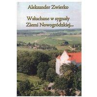Wsłuchane w sygnały Ziemi Nowogdródzkiej - Aleksander Zwierko (opr. miękka)