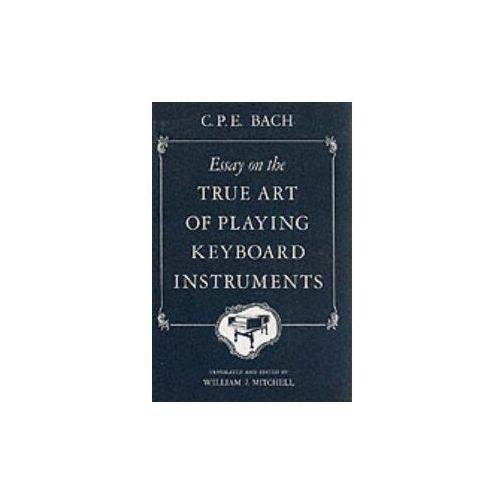 essay on the true art of Essay on the true art of playing keyboard instruments by cpe bach, william j mitchell click here for the lowest price paperback, 9780393097160, 0393097161.