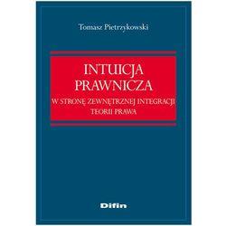 Intuicja prawnicza. W stronę zewnętrznej integracji teorii prawa (opr. miękka)