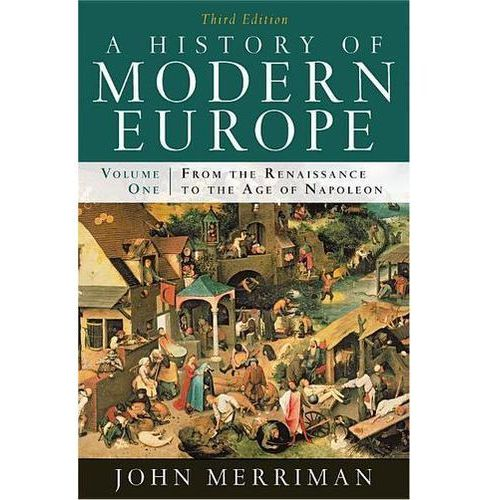 A History of Modern Europe: From the Renaissance to the Age of Napoleon Merriman, John