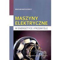 Maszyny elektryczne w energetyce i przemyśle (opr. miękka)