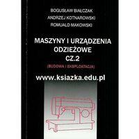 Maszyny i urządzenia odzieżowe, cz. 2 (budowa i eksploatacja) (opr. miękka)