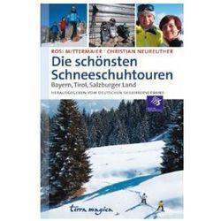 terra magica Die schönsten Schneeschuhtouren Bayern, Tirol, Salzburger Land