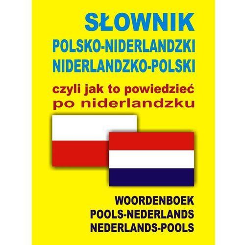 Słownik polsko-niderlandzki, niderlandzko-polski czyli jak to powiedzieć po niderlandzku (opr. broszurowa)