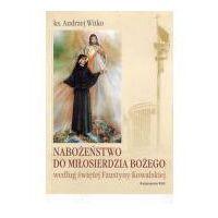 Nabożeństwo do Miłosierdzia Bożego według świętej Faustyny - Andrzej Witko