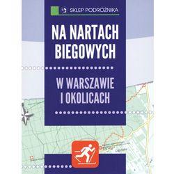 Na nartach biegowych w Warszawie i okolicach. Seria: Sklep podróżnika (opr. miękka)