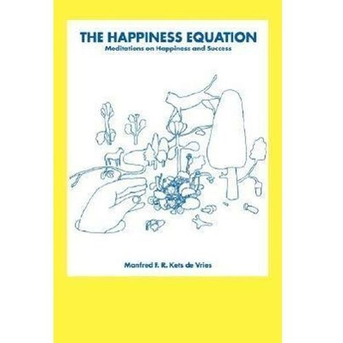 The Happiness Equation Kets de Vries, Manfred F