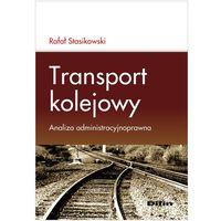Transport kolejowy. Analiza administracyjnoprawna (opr. miękka)