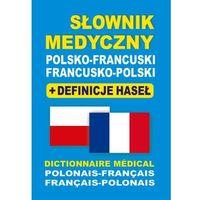 Słownik Medyczny Francusko-Polsko-Francuski + Definicje Haseł (opr. miękka)