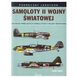 Samoloty II wojny światowej. 300 najsłynniejszych samolotów II wojny swiatowej