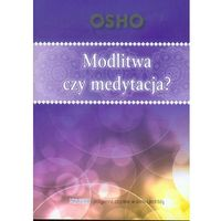 MINI SERIA OSHO 6 - Modlitwa czy medytacja? (opr. miękka)