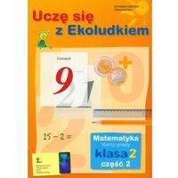 Uczę Się Z Ekoludkiem 2 Matematyka Karty Pracy Część 2 (opr. miękka)