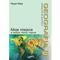 Geografia. Gimnazjum, część 3. Moje miejsce w świecie, Polsce, regionie. Podręcznik (opr. miękka)