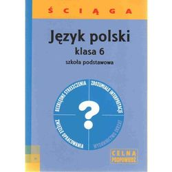 JĘZYK POLSKI ŚCIĄGA KLASA 6 SZKOŁA PODSTAWOWA (opr. miękka)
