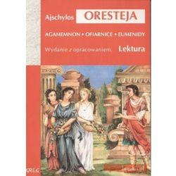 Oresteja (Agamemnon, Ofiarnice, Eumenidy) - lektury z omówieniem, liceum i technikum. (opr. miękka)
