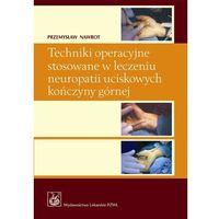 Techniki operacyjne stosowane w leczeniu neuropatii uciskowych kończyny górnej