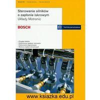 Sterowanie silników o zapłonie iskrowym. Układy Motronic. Informatory techniczne Bosch (opr. miękka)