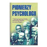 PIONIERZY PSYCHOLOGII 7 HISTORYCZNYCH PORTRETÓW OD FRANCISA GALTONA DO JEANA PIAGETA Ray Fuller (opr. twarda)