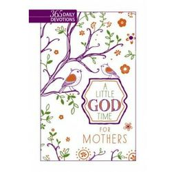 Little God Time for Mothers, A: 365 Daily Devotions