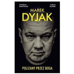 Marek Dyjak Polizany przez Boga - Dostępne od: 2014-12-01 (opr. twarda)