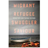 Migrant, Refugee, Smuggler, Saviour