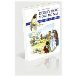 Dobry Bóg mówi do nas. Pismo Święte dla dzieci (opr. twarda)